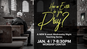 How On Earth Do You Pray? New Wednesday Night Teaching Series @ Encourager Church | Houston | Texas | United States