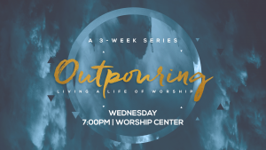 Outpouring - A Wednesday Night Series @ Encourager Church | Houston | Texas | United States
