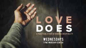 Love Does - Wednesday Night Series @ Encourager Church - Worship Center