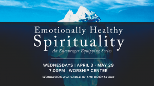 Emotionally Healthy Spirituality // Equipping Series @ Encourager Church - Worship Center | Houston | Texas | United States